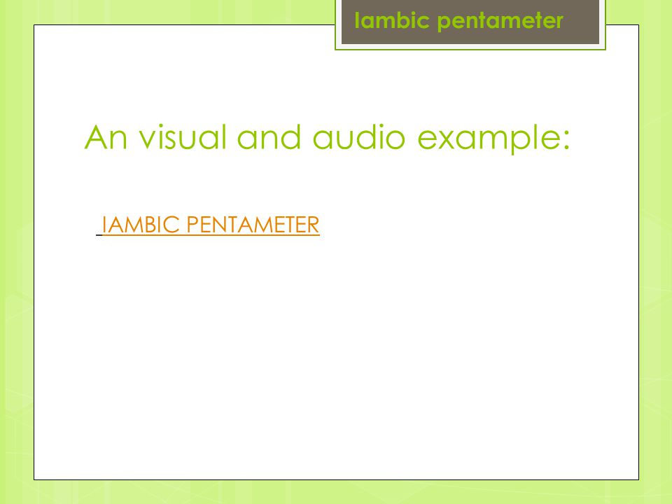 IAMBIC PENTAMETER Iambic pentameter An visual and audio example: