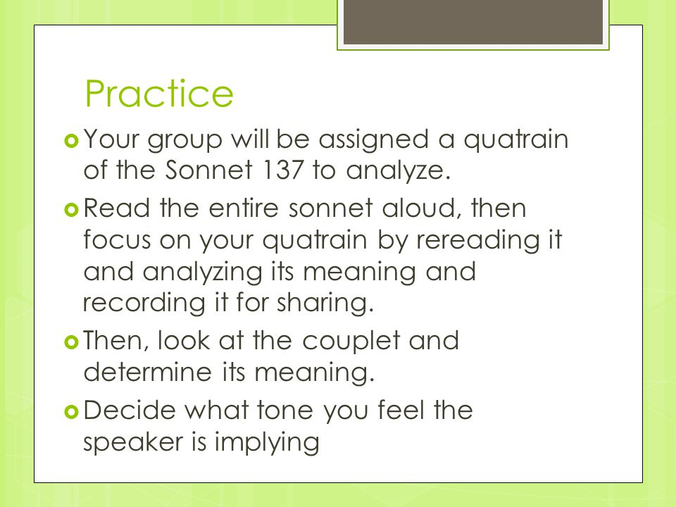 Practice  Your group will be assigned a quatrain of the Sonnet 137 to analyze.