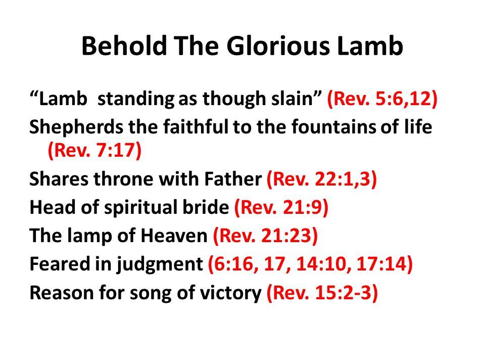 Behold The Glorious Lamb Lamb standing as though slain (Rev.