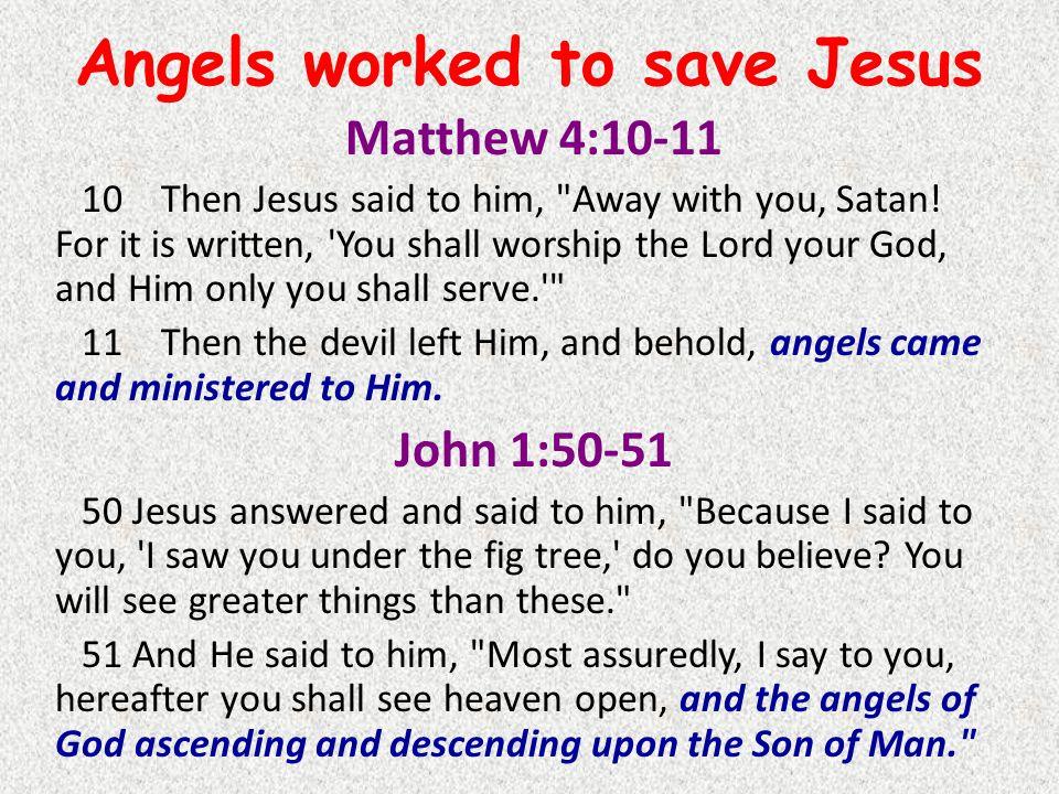 Matthew 4:10-11 10Then Jesus said to him,