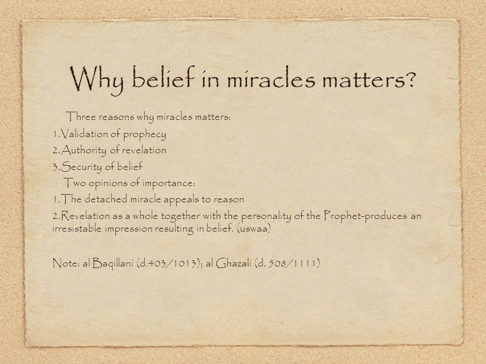 Why belief in miracles matters? Three reasons why miracles matters: 1. Validation of prophecy 2. Authority of revelation 3. Security of belief Two opi