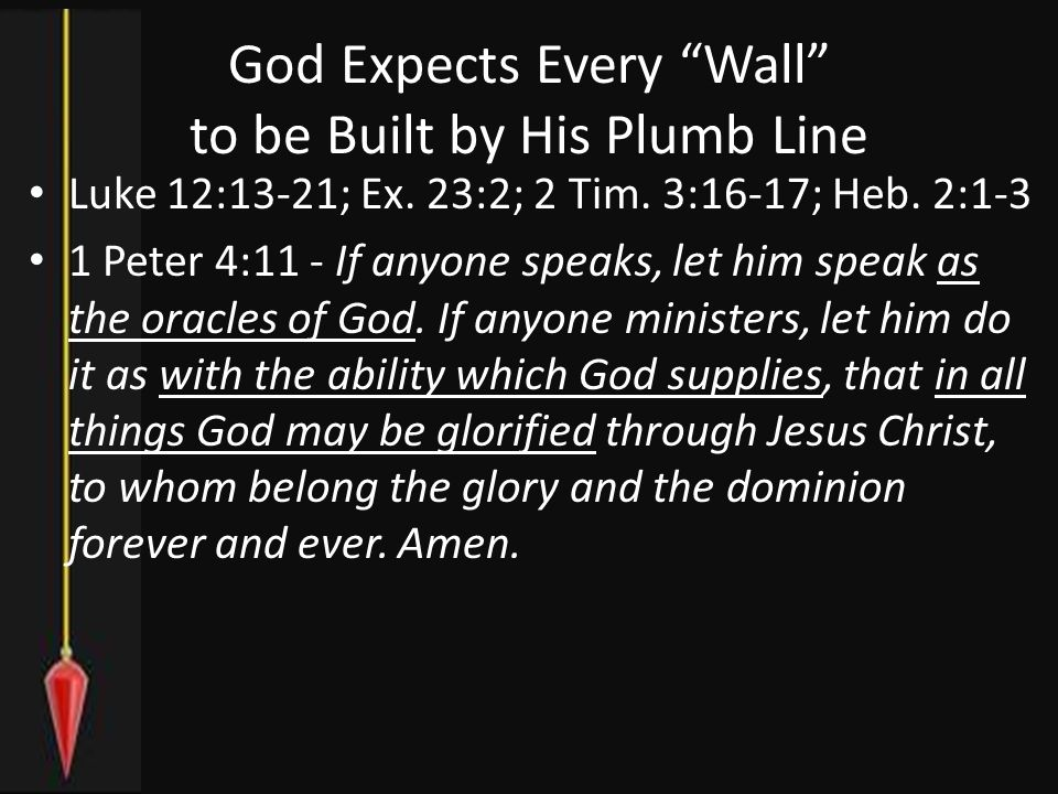 God Expects Every Wall to be Built by His Plumb Line Luke 12:13-21; Ex.