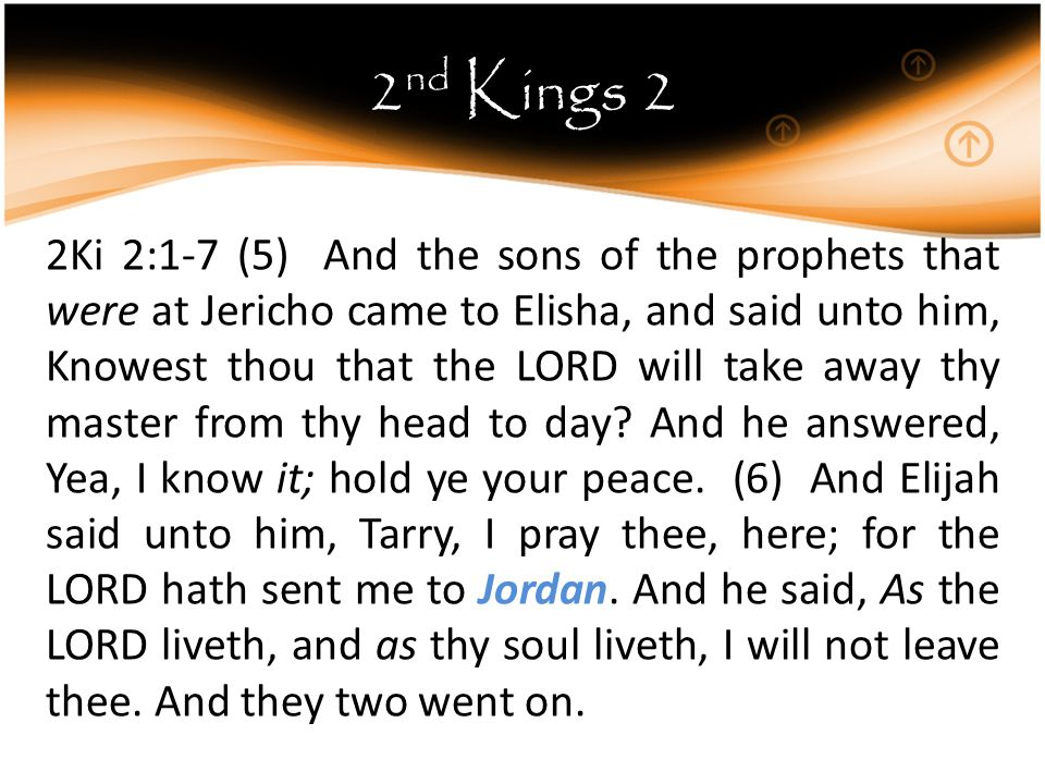 2 nd Kings 2 2Ki 2:1-7 (7) And fifty men of the sons of the prophets went, and stood to view afar off: and they two stood by Jordan.