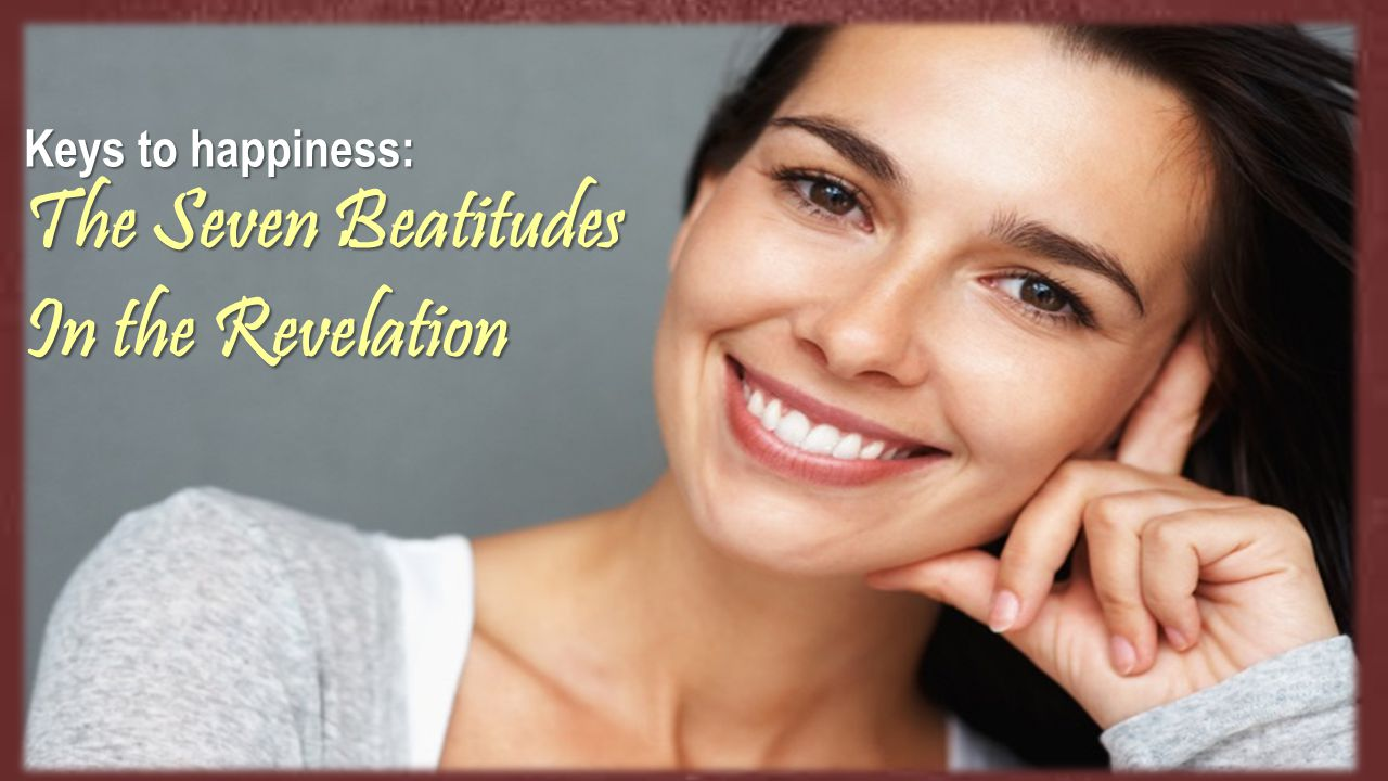Keys to happiness: The Seven Beatitudes In the Revelation