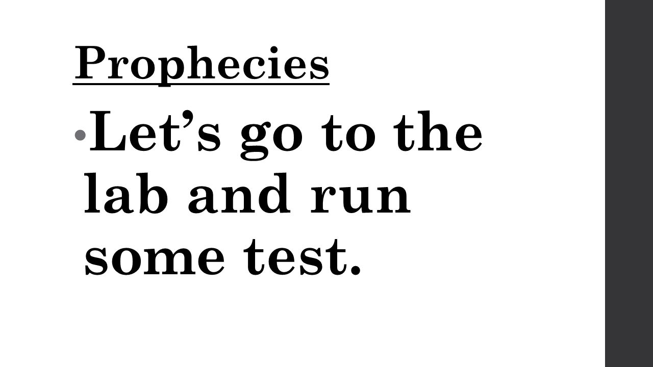 Prophecies Let's go to the lab and run some test.
