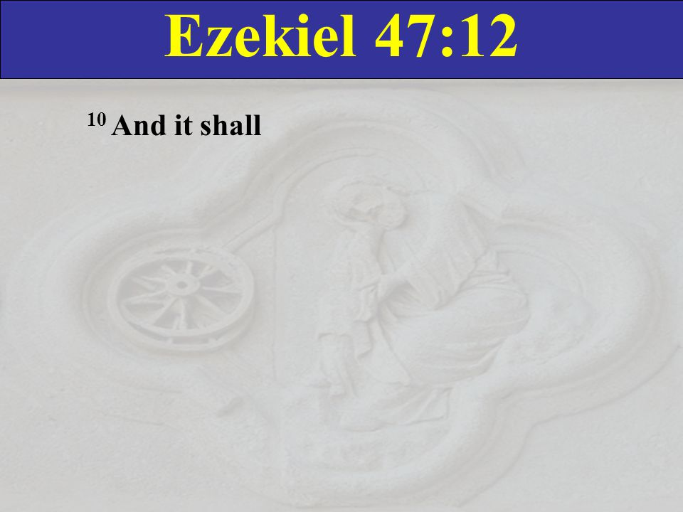 Ezekiel 47:12 10 And it shall
