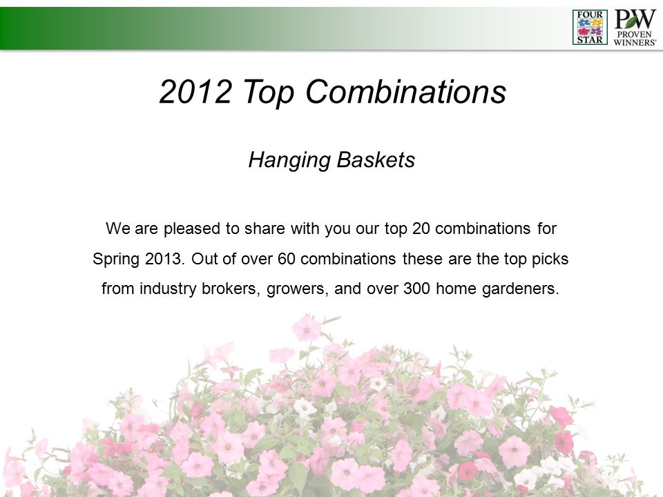 2012 Top Combinations Hanging Baskets We are pleased to share with you our top 20 combinations for Spring 2013.