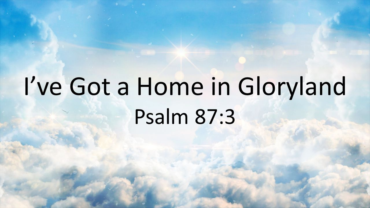Glorious things are spoken of you, O city of God! Selah