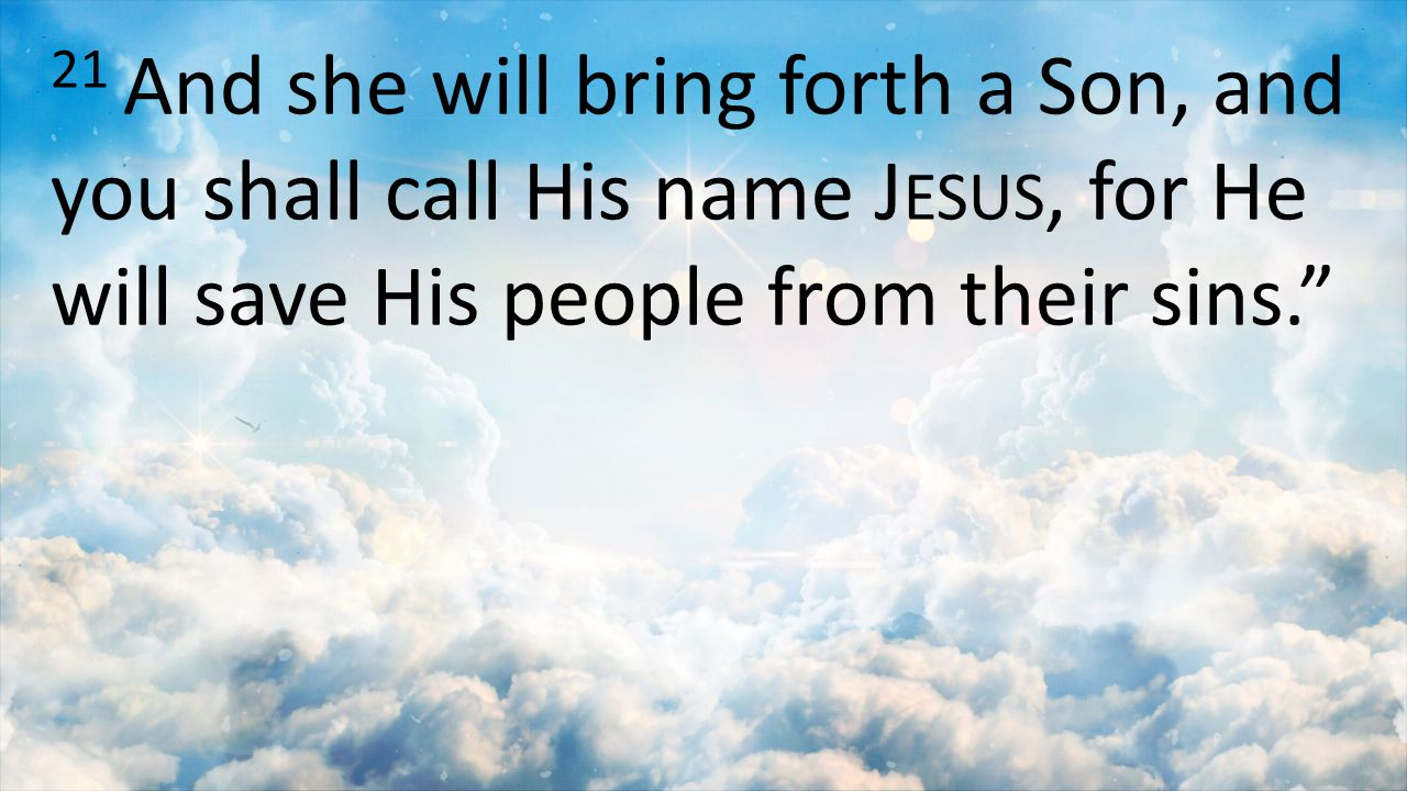 21 And she will bring forth a Son, and you shall call His name J ESUS, for He will save His people from their sins.""