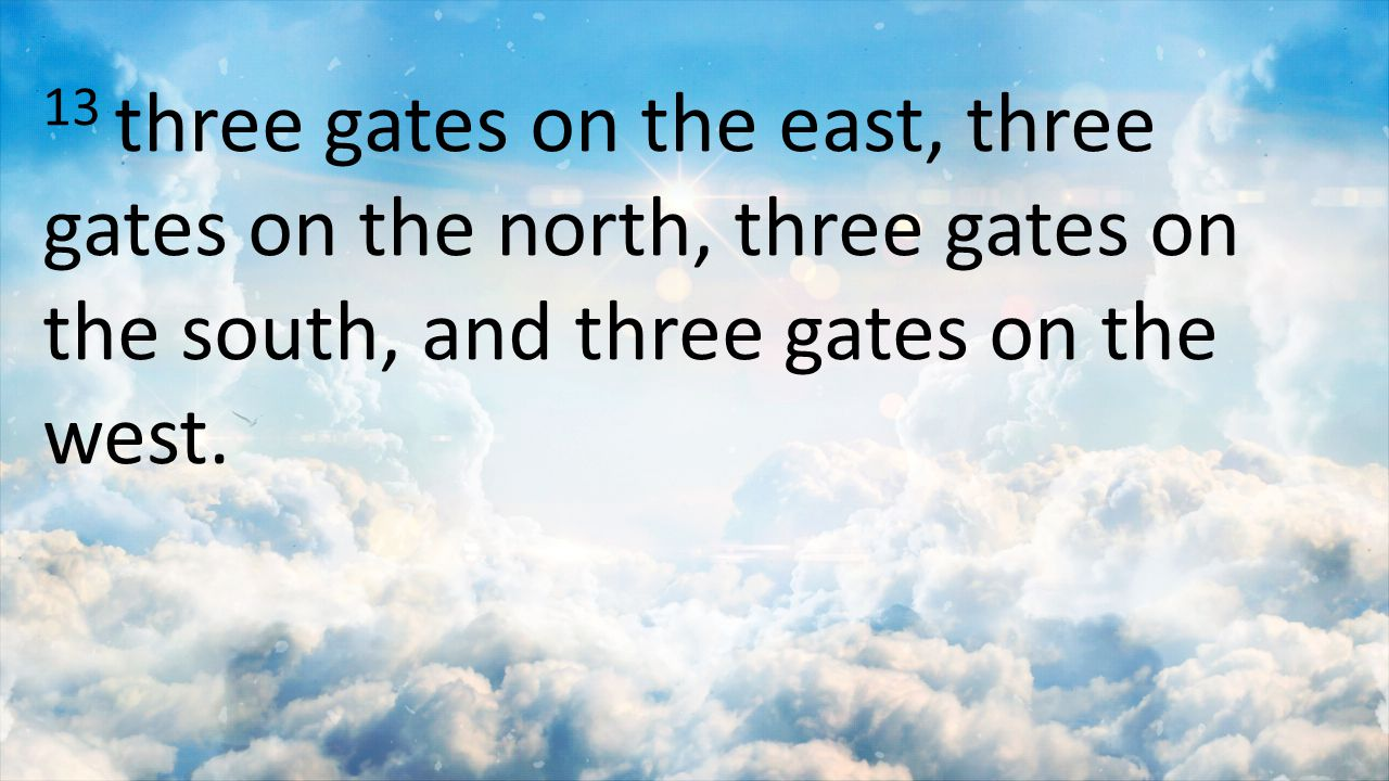 13 three gates on the east, three gates on the north, three gates on the south, and three gates on the west.