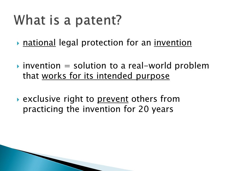  national legal protection for an invention  invention = solution to a real-world problem that works for its intended purpose  exclusive right to prevent others from practicing the invention for 20 years