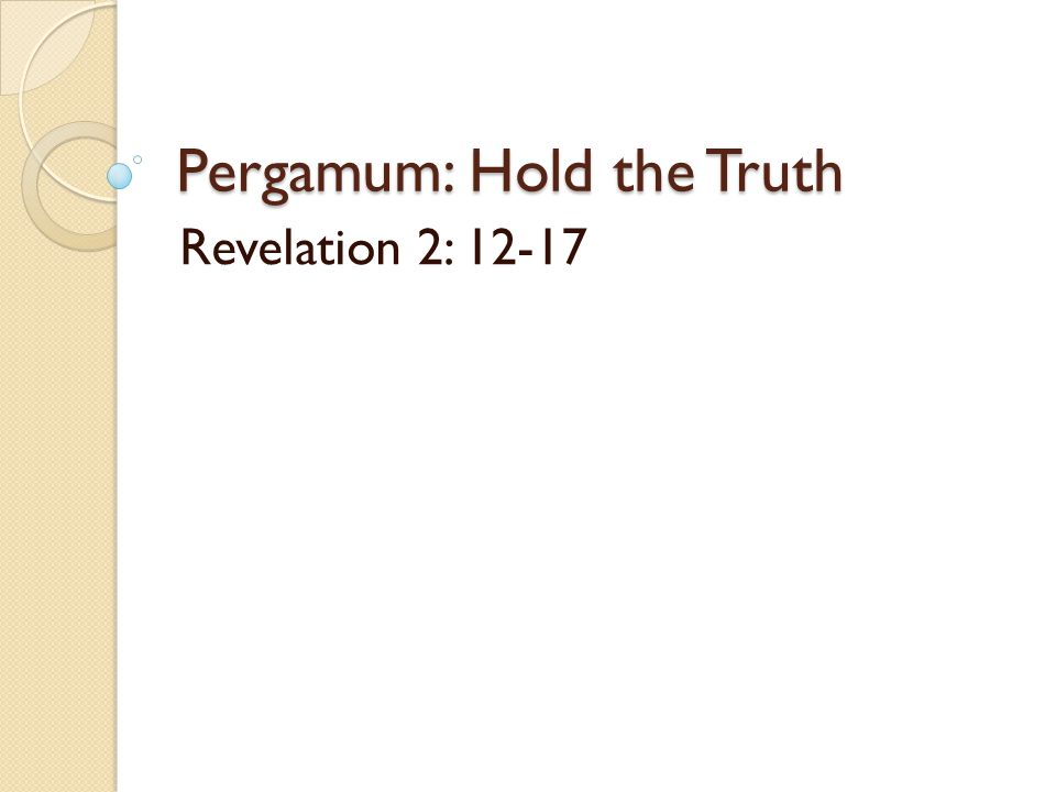 Pergamum: Hold the Truth Revelation 2: 12-17
