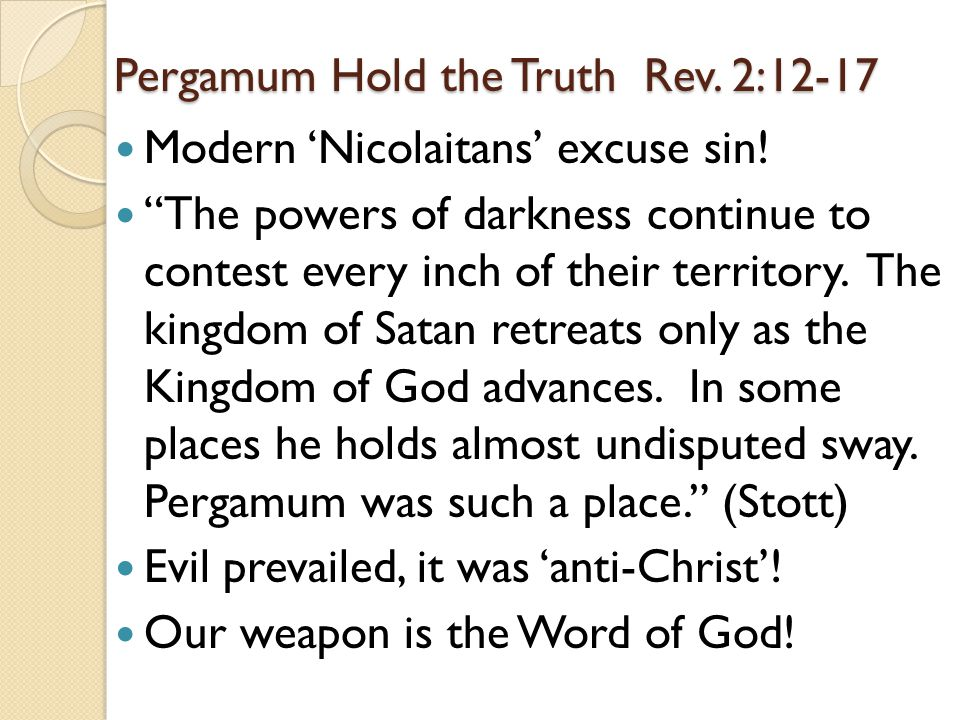 Pergamum Hold the Truth Rev. 2:12-17 Modern 'Nicolaitans' excuse sin.