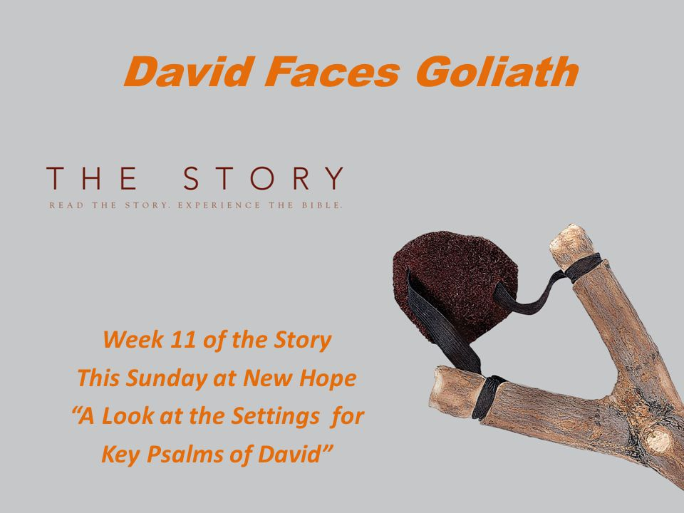 """David Faces Goliath Week 11 of the Story This Sunday at New Hope """"A Look at the Settings for Key Psalms of David"""""""
