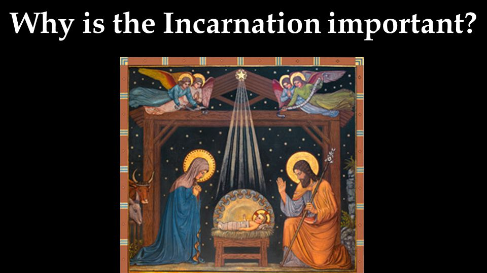 Why is the Incarnation important?