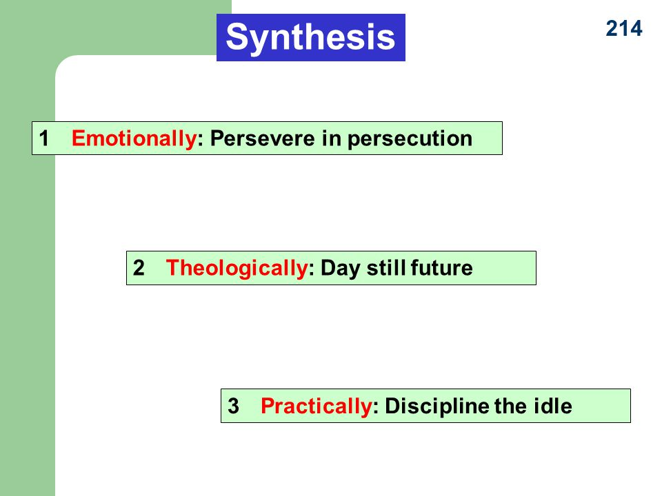 214 1Emotionally: Persevere in persecution 2Theologically: Day still future 3Practically: Discipline the idle Synthesis