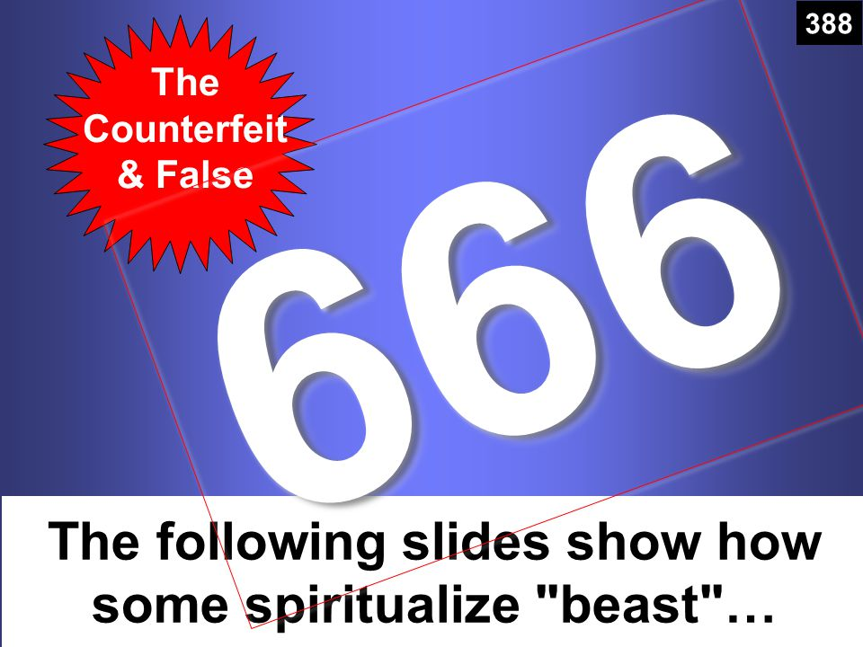The Counterfeit & False The following slides show how some spiritualize beast … 388 666666