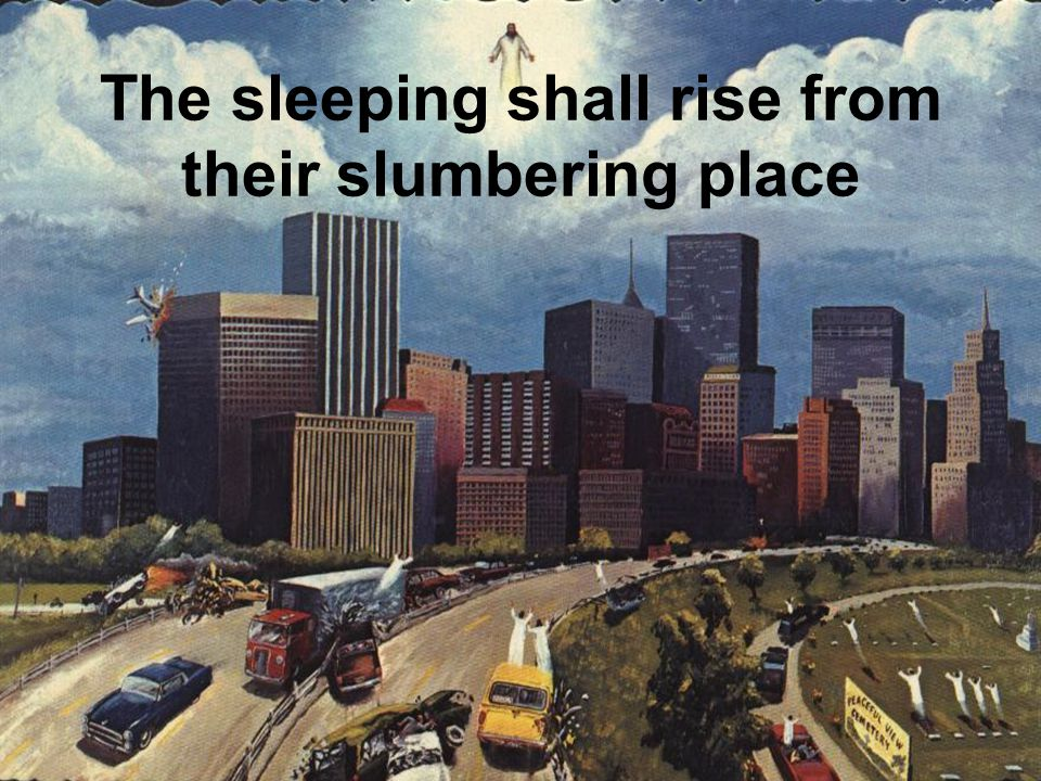 The sleeping shall rise from their slumbering place