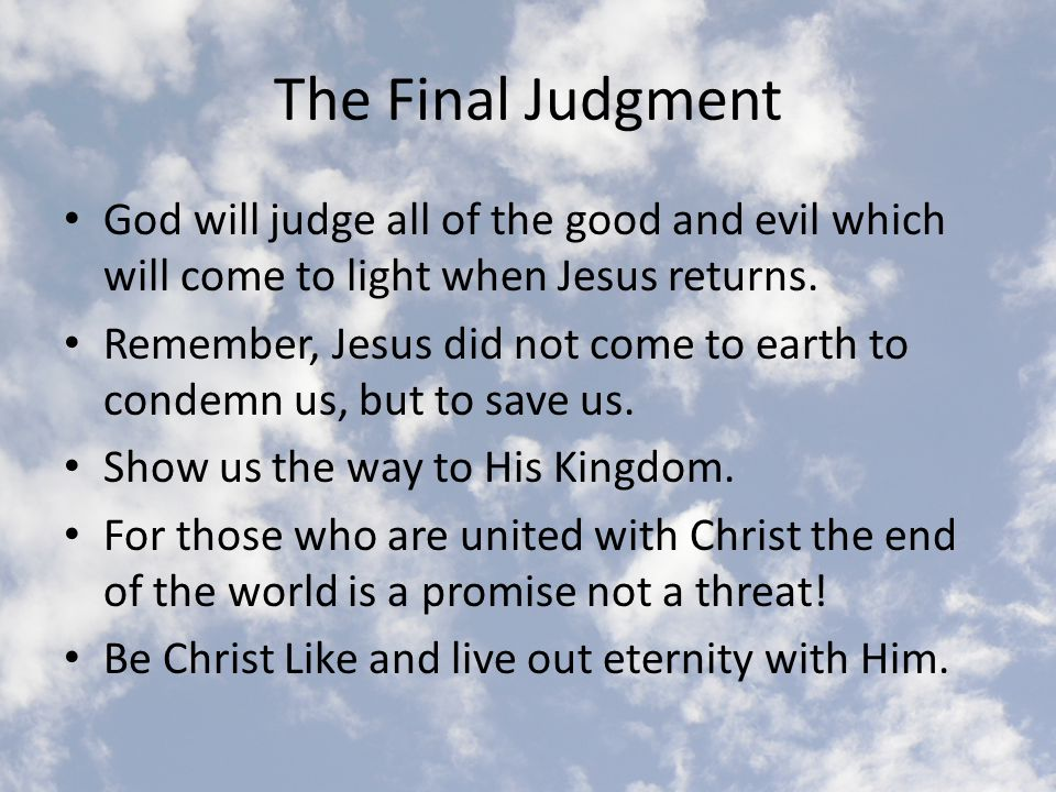 The Final Judgment God will judge all of the good and evil which will come to light when Jesus returns.