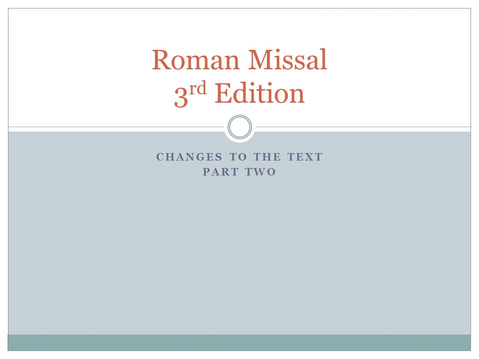CHANGES TO THE TEXT PART TWO Roman Missal 3 rd Edition