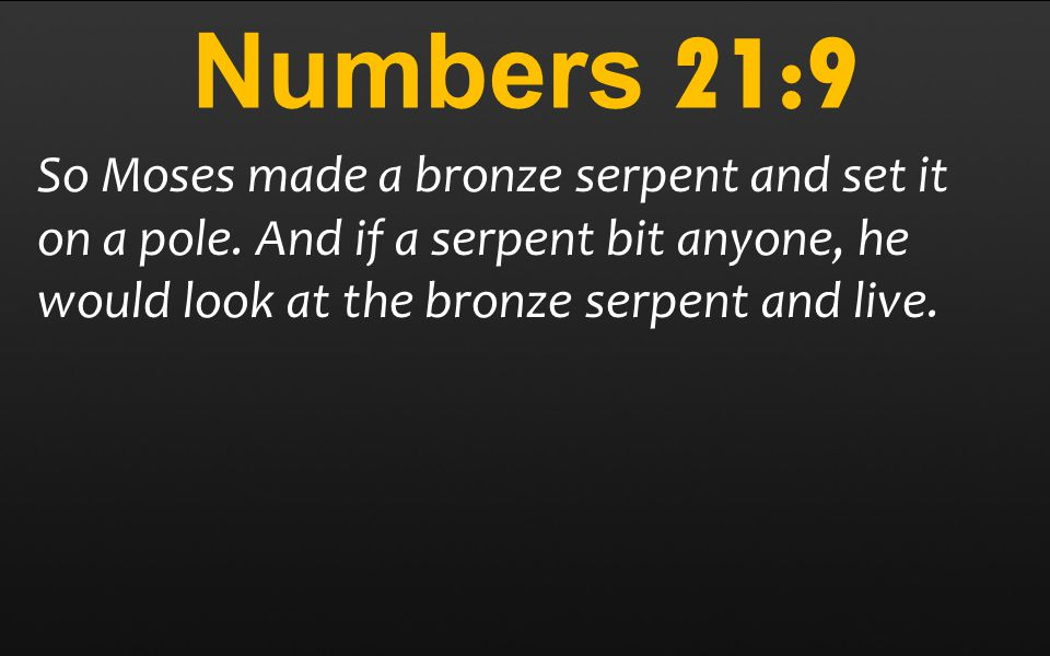Numbers 21:9 So Moses made a bronze serpent and set it on a pole.
