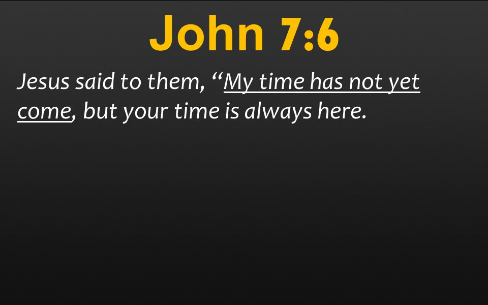John 7:8 You go up to the feast.