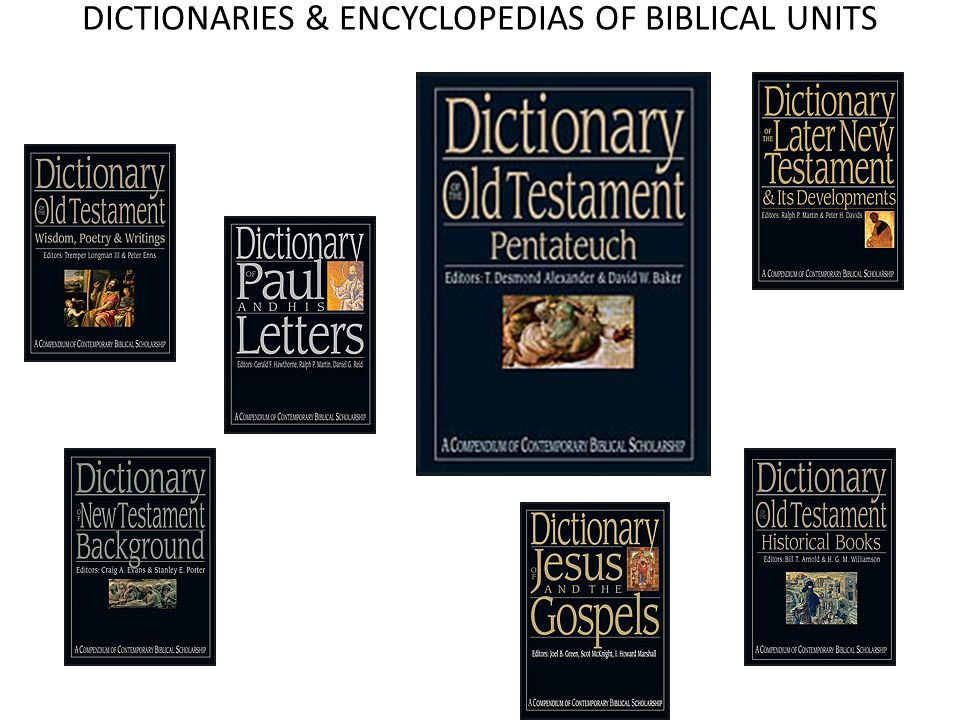 DICTIONARIES & ENCYCLOPEDIAS OF BIBLICAL UNITS Cross-references and a scholarly starter bibliography.