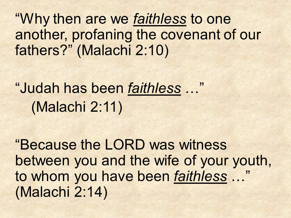 """""""Why then are we faithless to one another, profaning the covenant of our fathers?"""" (Malachi 2:10) """"Judah has been faithless …"""" (Malachi 2:11) """"Because"""
