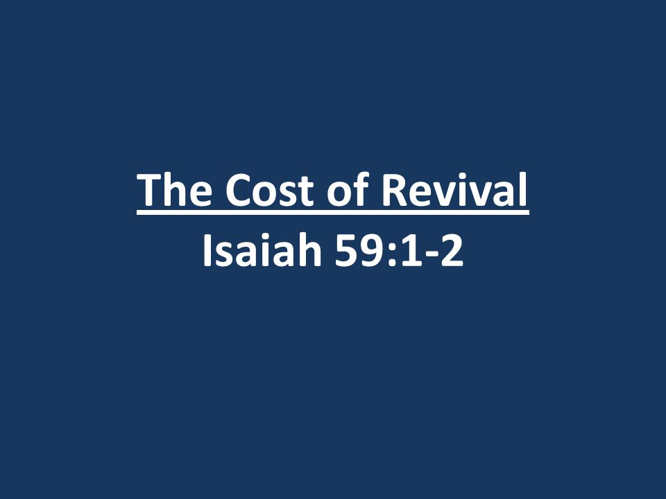 The Cost of Revival Isaiah 59:1-2