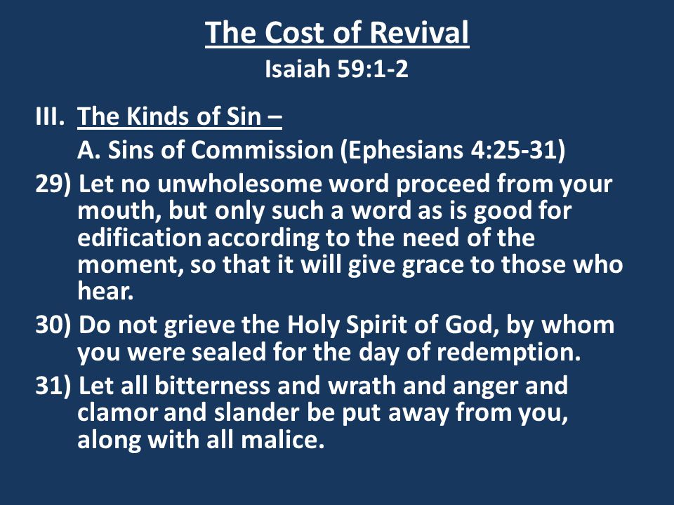 The Cost of Revival Isaiah 59:1-2 III.The Kinds of Sin – A. Sins of Commission (Ephesians 4:25-31) 29) Let no unwholesome word proceed from your mouth