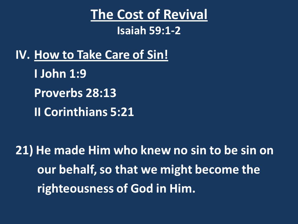 The Cost of Revival Isaiah 59:1-2 IV.How to Take Care of Sin.