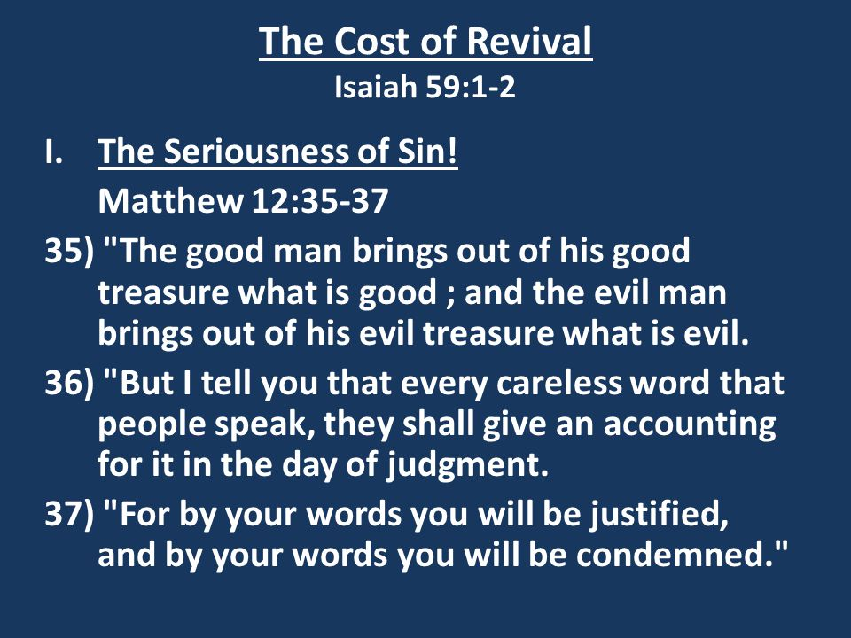 The Cost of Revival Isaiah 59:1-2 I.The Seriousness of Sin! Matthew 12:35-37 35)