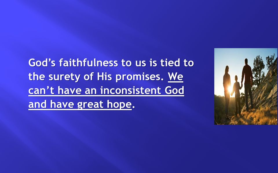 God's faithfulness to us is tied to the surety of His promises.