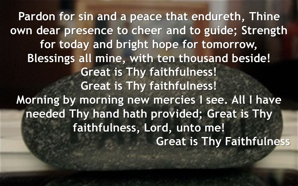 Pardon for sin and a peace that endureth, Thine own dear presence to cheer and to guide; Strength for today and bright hope for tomorrow, Blessings all mine, with ten thousand beside.