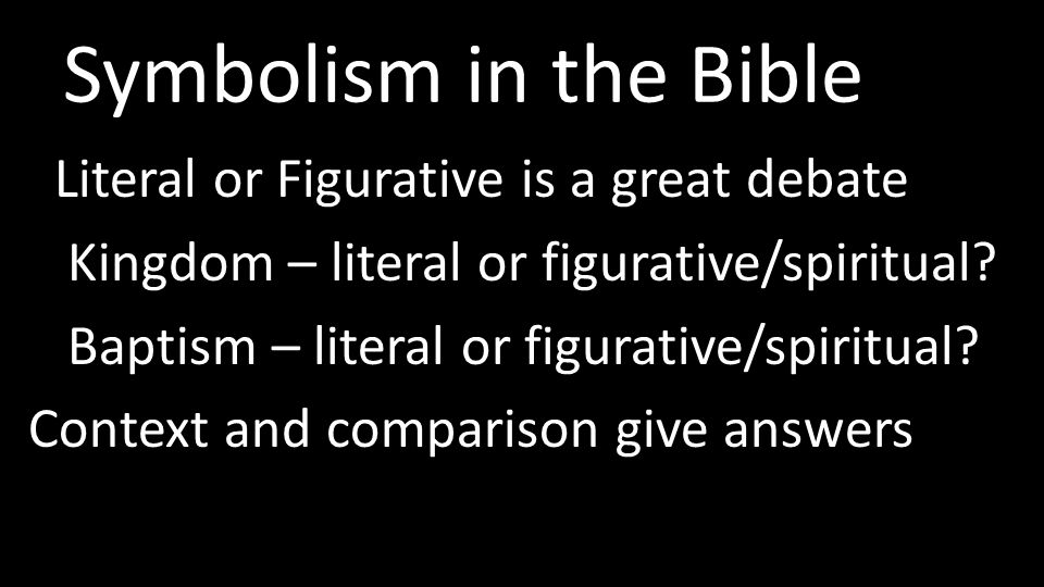 Symbolism in the Bible Literal or Figurative is a great debate Kingdom – literal or figurative/spiritual.