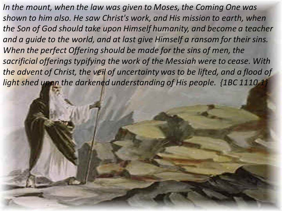 In the mount, when the law was given to Moses, the Coming One was shown to him also.