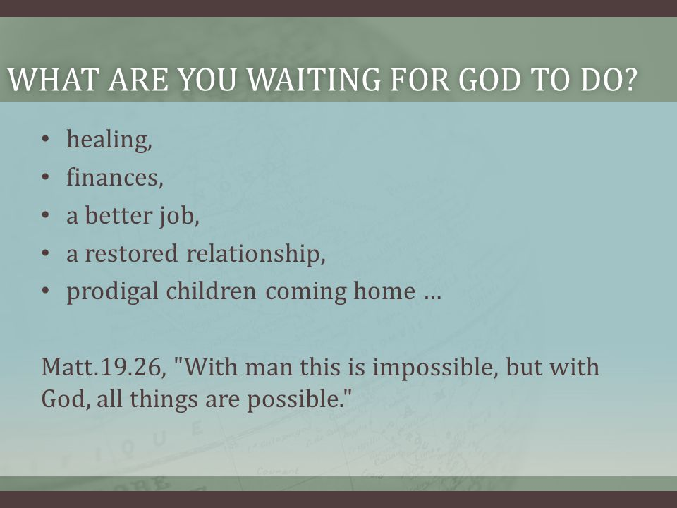 WHAT ARE YOU WAITING FOR GOD TO DO WHAT ARE YOU WAITING FOR GOD TO DO.