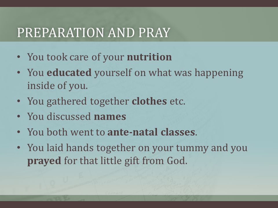 PREPARATION AND PRAYPREPARATION AND PRAY You took care of your nutrition You educated yourself on what was happening inside of you.