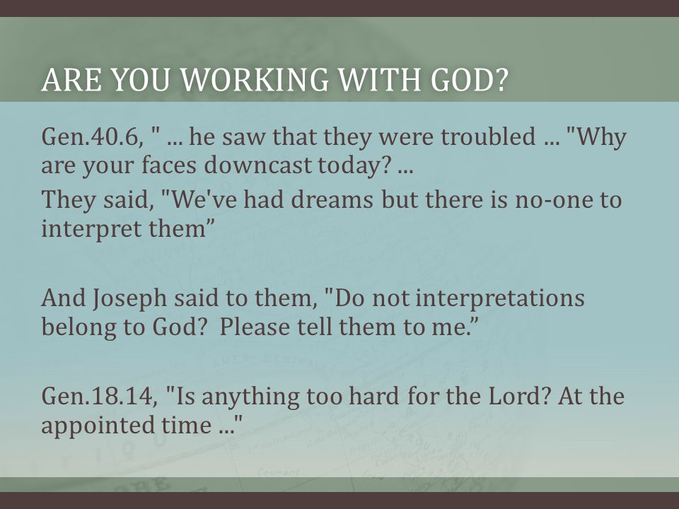 ARE YOU WORKING WITH GOD ARE YOU WORKING WITH GOD.