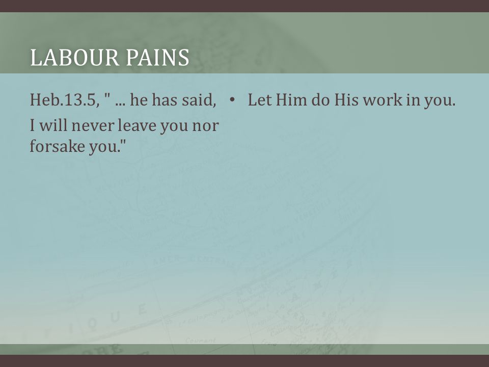 LABOUR PAINSLABOUR PAINS Heb.13.5, ...