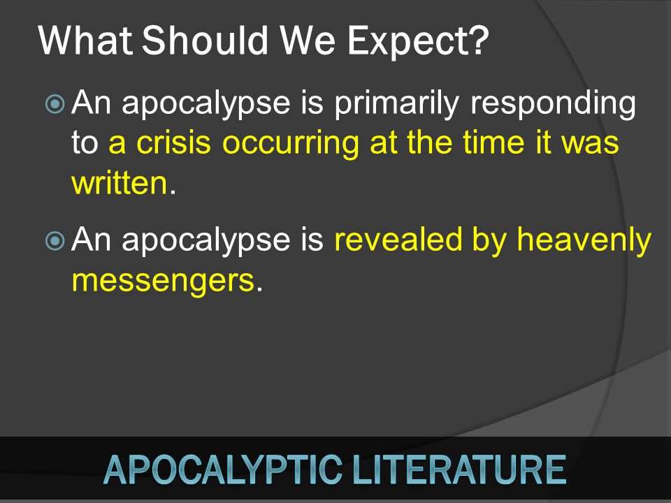 What Should We Expect? AAn apocalypse is primarily responding to a crisis occurring at the time it was written. AAn apocalypse is revealed by heav