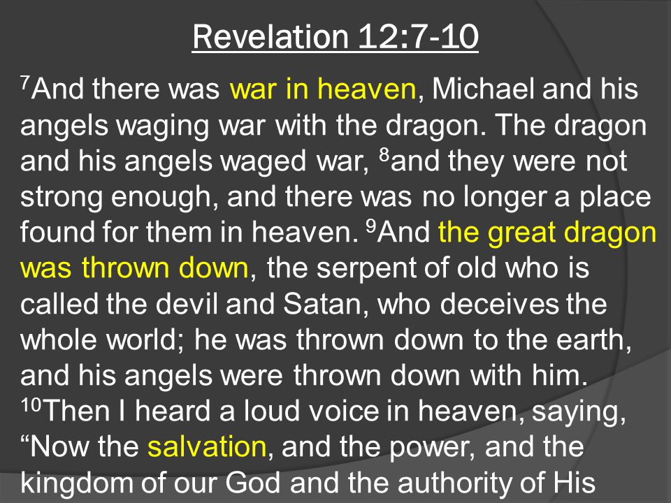Revelation 12:7-10 7 And there was war in heaven, Michael and his angels waging war with the dragon. The dragon and his angels waged war, 8 and they w