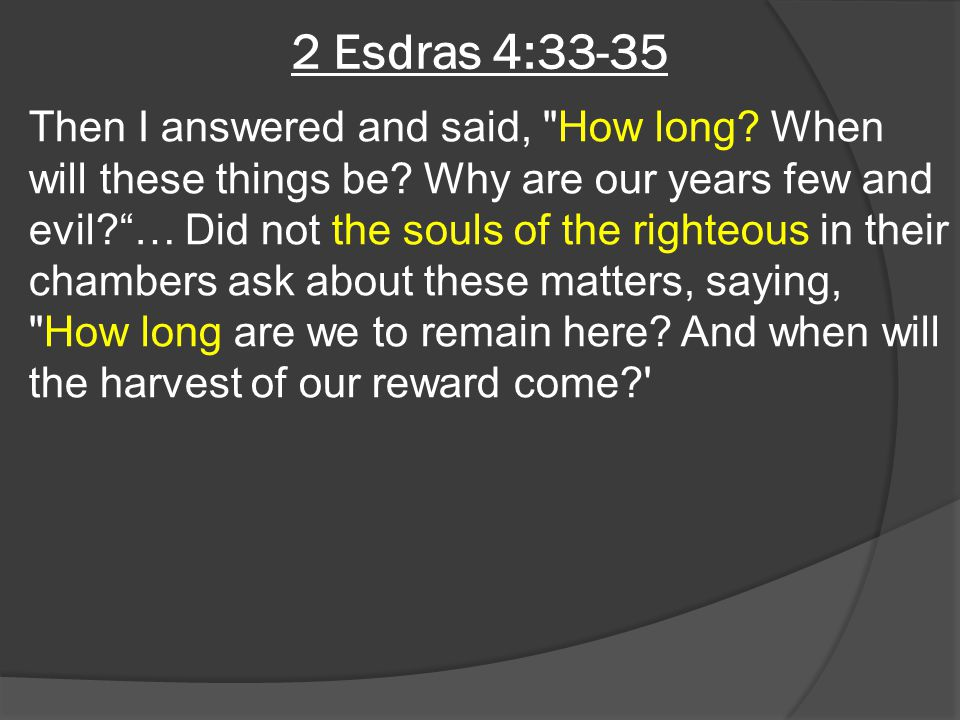 2 Esdras 4:33-35 Then I answered and said,