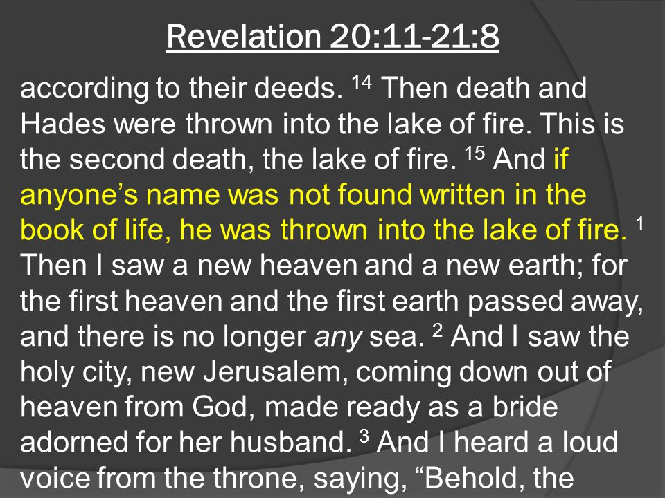 Revelation 20:11-21:8 according to their deeds. 14 Then death and Hades were thrown into the lake of fire. This is the second death, the lake of fire.