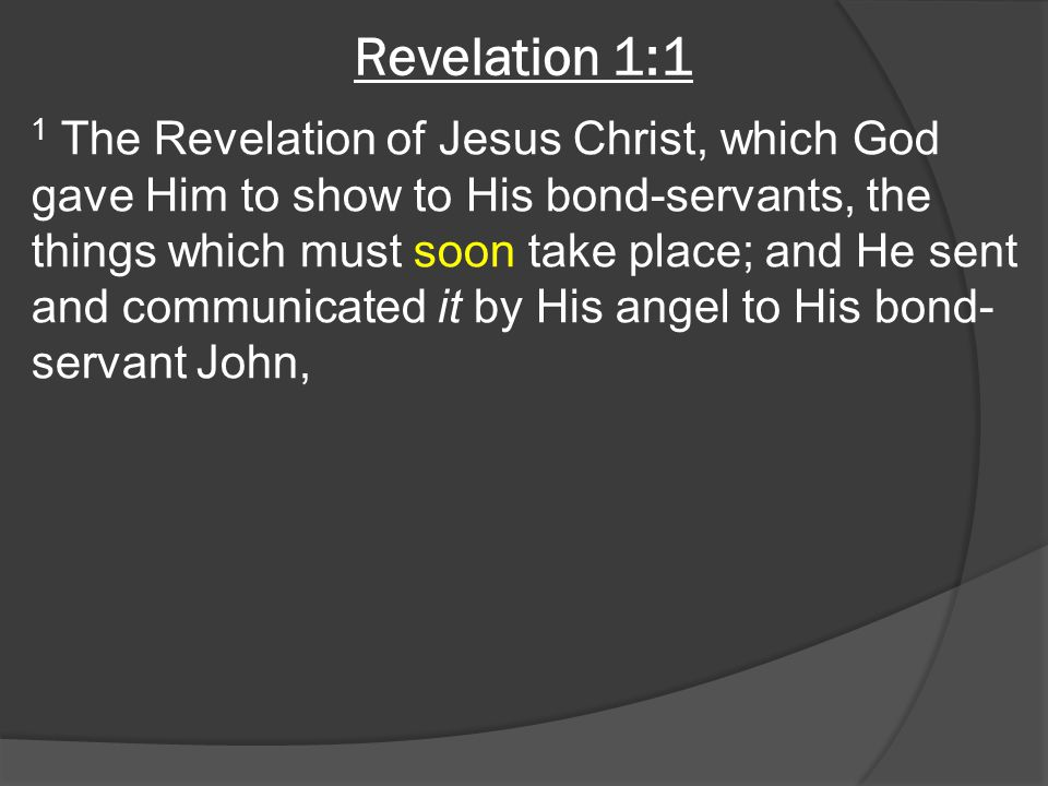 Revelation 1:1 1 The Revelation of Jesus Christ, which God gave Him to show to His bond-servants, the things which must soon take place; and He sent a