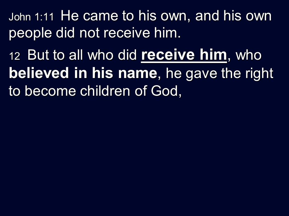 John 1:11 He came to his own, and his own people did not receive him.