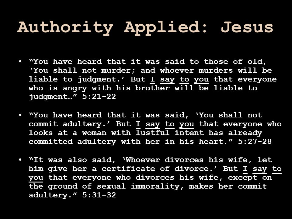 "Authority Applied: Jesus ""You have heard that it was said to those of old, 'You shall not murder; and whoever murders will be liable to judgment.' But"