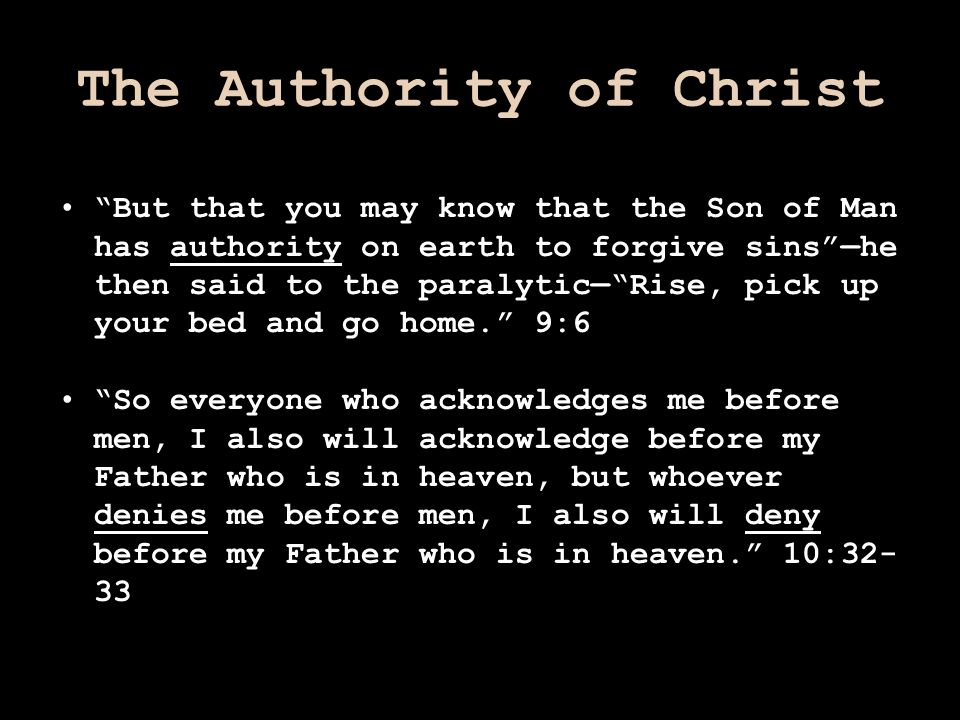 "The Authority of Christ ""But that you may know that the Son of Man has authority on earth to forgive sins""—he then said to the paralytic—""Rise, pick u"