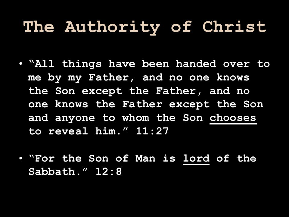 "The Authority of Christ ""All things have been handed over to me by my Father, and no one knows the Son except the Father, and no one knows the Father"