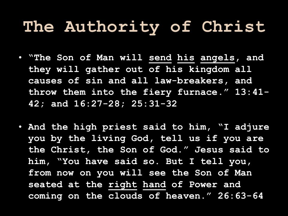 "The Authority of Christ ""The Son of Man will send his angels, and they will gather out of his kingdom all causes of sin and all law-breakers, and thro"